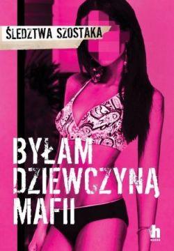Okładka książki - Byłam dziewczyną mafii