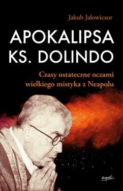 Okładka książki - Apokalipsa ks. Dolindo. Czasy ostateczne oczami wielkiego mistyka z Neapolu