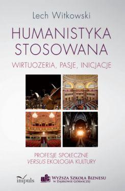 Okładka książki - Humanistyka stosowana. wirtuozeria, pasje, inicjacje