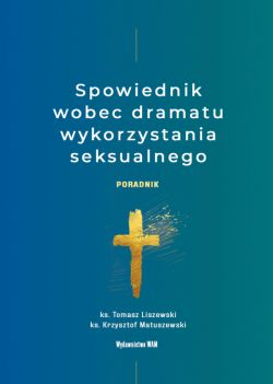 Okładka książki - Spowiednik wobec dramatu wykorzystania seksualnego. Poradnik