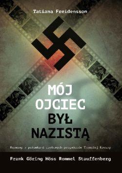 Okładka książki - Mój ojciec był nazistą. Rozmowy z potomkami czołowych przywódców III Rzeszy