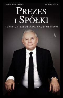 Okładka książki - Prezes i Spółki. Imperium Jarosława Kaczyńskiego