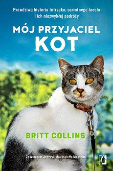 Okładka książki - Mój przyjaciel kot. Prawdziwa historia futrzaka, samotnego faceta i ich niezwykłej podróży