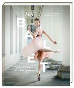 Okładka książki - Mój balet. Opowieść o tańcu: od szkoły do sceny