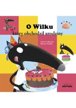 Okładka książki - O Wilku, który obchodził urodziny