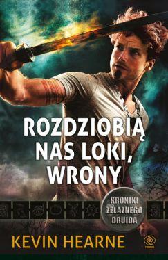 Okładka książki - Kroniki Żelaznego Druida. Rozdziobią nas Loki, wrony