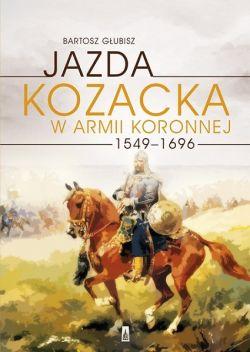 Okładka książki - Jazda Kozacka w Armii Koronnej 1549–1696