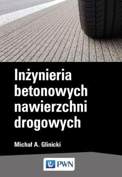 Okładka książki - Inżynieria betonowych nawierzchni drogowych