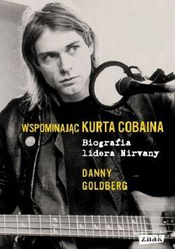 Okładka książki - Wspominając Kurta Cobaina. Biografia lidera Nirvany