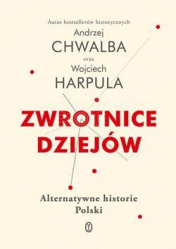 Okładka książki - Zwrotnice dziejów. Alternatywne historie Polski
