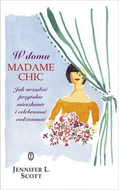 Okładka książki - W domu Madame Chic. Jak urządzić przytulne mieszkanie i celebrować codzienność?