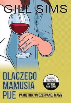Okładka książki - Dlaczego mamusia pije. Pamiętnik wyczerpanej mamy