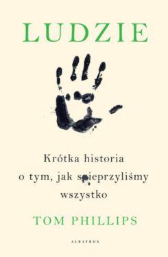 Okładka książki - Ludzie. Krótka historia o tym, jak spieprzyliśmy wszystko