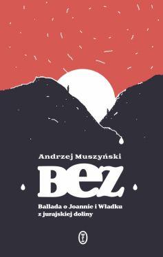 Okładka książki - Bez. Ballada o Joannie i Władku z jurajskiej doliny
