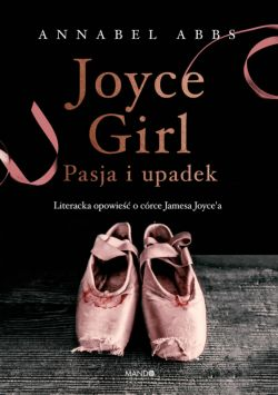 Okładka książki - Joyce Girl. Pasja i upadek. Literacka opowieść o córce Jamesa Joyce`a