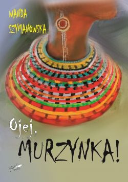 Okładka książki - Ojej, Murzynka!
