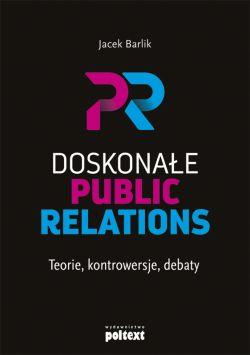 Okładka książki - Doskonałe Public Relations. Teorie, kontrowersje, debaty