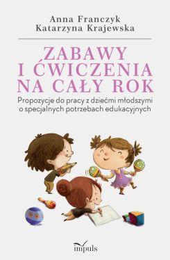 Okładka książki - Zabawy i ćwiczenia na cały rok. Propozycje do pracy z dziećmi młodszymi o specjalnych potrzebach edukacyjnych