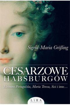 Okładka książki - Cesarzowe Habsburgów. Eleonora Portugalska, Maria Teresa, Sisi i inne...