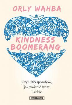 Okładka książki - Kindness Boomerang 365 sposobów, jak zmienić świat i siebie