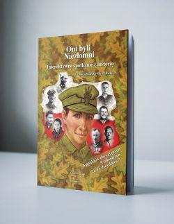 Okładka książki - Oni byli niezłomni. Interaktywne spotkanie z historią