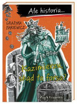 Okładka książki - Ale historia... Kazimierzu, skąd ta forsa?