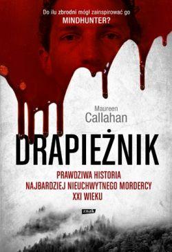 Okładka książki - Drapieżnik. Prawdziwa historia najbardziej nieuchwytnego mordercy