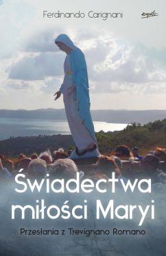 Okładka książki - Świadectwa miłości Maryi. Przesłania z Trevignano Romano
