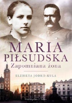 Okładka książki - Maria Piłsudska zapomniana żona