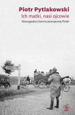 Okładka książki - Ich matki, nasi ojcowie. Niewygodna historia powojennej Polski