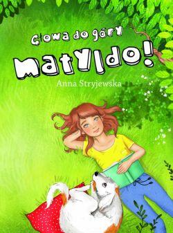 Okładka książki - Głowa do góry,  Matyldo!