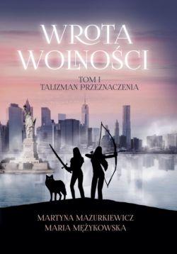 Okładka książki - Wrota Wolności. Tom I. Talizman Przeznaczenia