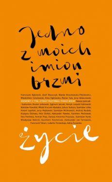 Okładka książki - Jedno z moich imion brzmi życie. Rozmowy z tymi, którzy przetrwali piekło wojny