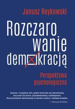 Okładka książki - Rozczarowanie demokracją. Perspektywa psychologiczna