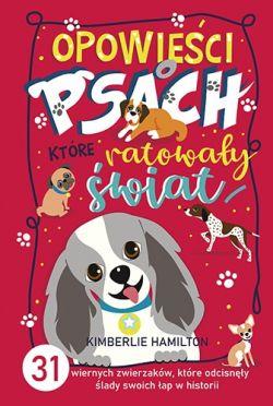 Okładka książki - Opowieści o psach, które ratowały świat. 31 wiernych zwierzaków, które odcisnęły ślady swoich łap w historii
