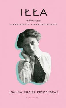 Okładka książki - Iłła. Opowieść o Kazimierze Iłłakowiczównie