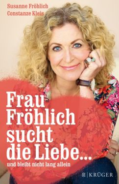 Okładka książki - Frau Fröhlich sucht die Liebe... und bleibt nicht lang allein
