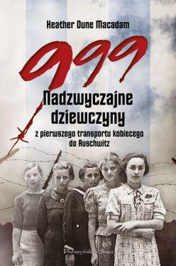 Okładka książki - 999. Nadzwyczajne dziewczyny z pierwszego transportu kobiecego do Auschwitz