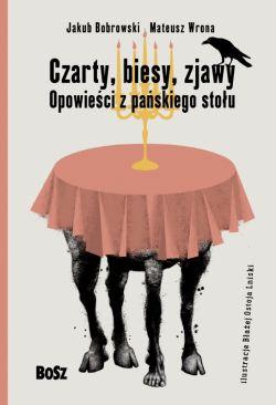 Okładka książki - Czarty, biesy, zjawy. Opowieści z pańskiego stołu