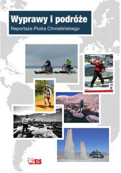 Okładka książki - Wyprawy i podróże. Reportaże Piotra Chmielińskiego