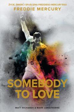 Okładka książki - Somebody to Love. Życie, śmierć i spuścizna Freddiego Mercuryego