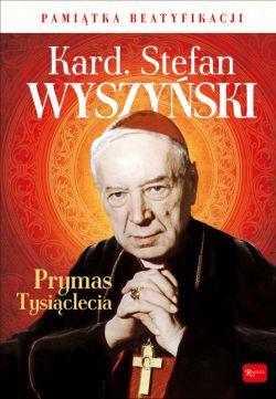 Okładka książki - Kardynał Stefan Wyszyński Prymas Tysiąclecia Pamiątka Beatyfikacji
