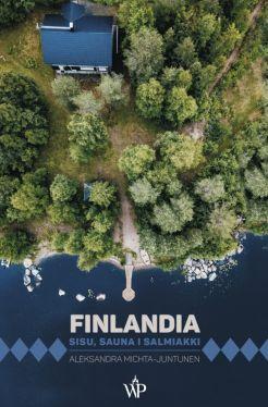 Okładka książki - Finlandia. Sisu, sauna i salmiakki