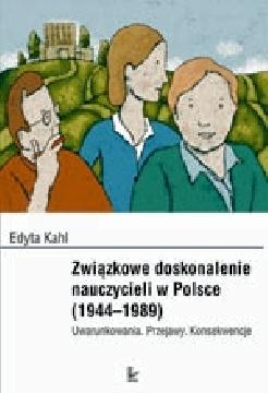 Okładka książki - Związkowe doskonalenie nauczycieli w Polsce (1944–1989). Uwarunkowania. Przejawy. Konsekwencje