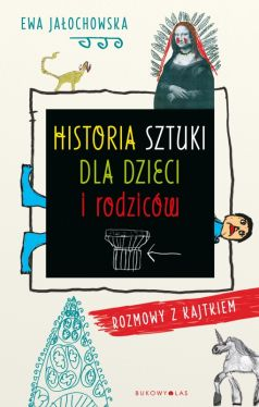 Okładka książki - Historia sztuki dla dzieci i rodziców. Rozmowy z Kajtkiem