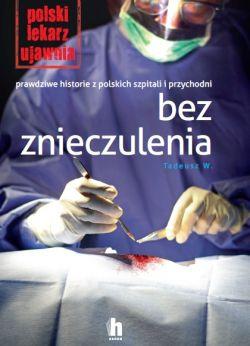 Okładka książki - Bez znieczulenia. Prawdziwe historie z polskich szpitali i przychodni