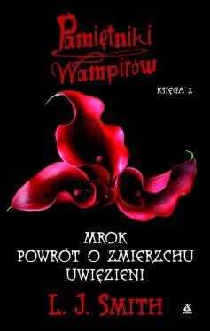 Okładka książki - PAMIĘTNIKI WAMPIRÓW KSIĘGA 2 -  MROK, POWRÓT O ZMIERZCHU, UWIĘZIENI