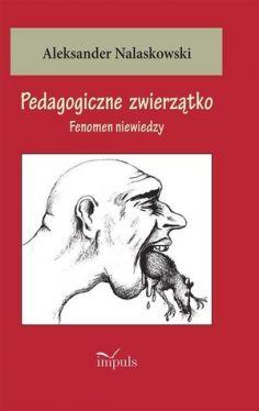 Okładka książki - Pedagogiczne zwierzątko. Fenomen niewiedzy