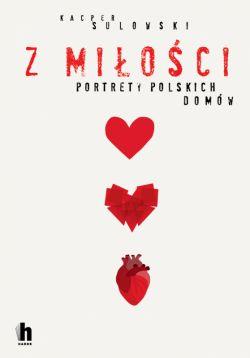 Okładka książki - Z miłości. Portrety polskich domów