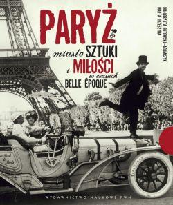 Okładka książki - Paryż miasto sztuki i miłości w czasach belle epoque